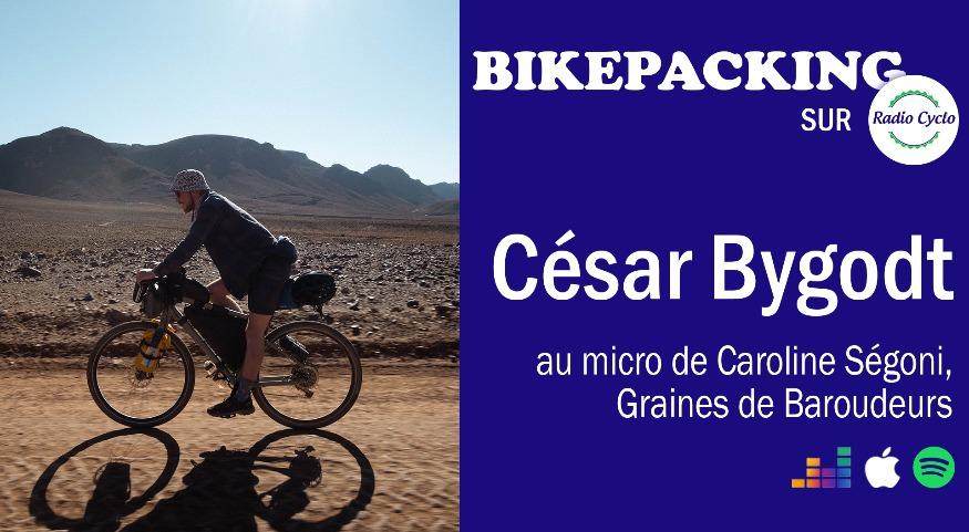 radio cyclo_bikepacking_César Bygodt_Graines De Baroudeurs